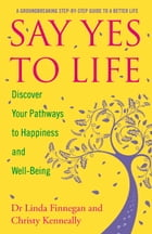 Say Yes to Life: Discover Your Pathways to Happiness and Well-Being by Linda Finnegan