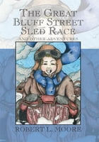The Great Bluff Street Sled Race by Robert L. Moore