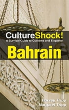 CultureShock! Bahrain: A Survival Guide to Customs and Etiquette by Harvey Tripp