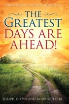 Greatest Days Are Ahead!, The by Jr. Joseph Cleveland Rodriguez