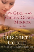 The Girl in the Green Glass Mirror: A Novel by Elizabeth Cooke