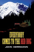 Everybody Comes to the Red Dog by John Herrmann