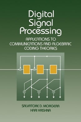 Book Digital Signal Processing: Applications to Communications and Algebraic Coding Theories by Morgera, Salvatore