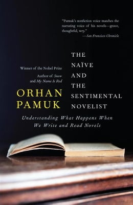 Book The Naive and the Sentimental Novelist by Orhan Pamuk