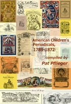 American Children's Periodicals, 1789-1872 by Pat Pflieger