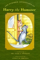 The Further Adventures of Harry the Hamster by Dr. Jane J. Jenkins