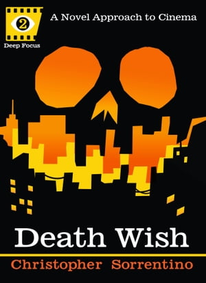 Death Wish: A Novel Approach to Cinema by Chris Sorrentino