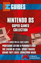 The Nintendo DS Super Games Edition: proffessor layton & pandoras box , the legend of zelda spirit tracks, grand theft auto - chinatown w by The Cheat Mistress