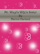 Mr. Wayt's Wife's Sister by Marion Harland