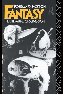 Book Fantasy: The Literature of Subversion by Jackson, Rosemary