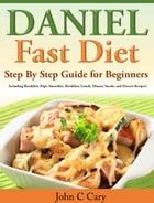 Daniel Fast Diet: Step By Step Guide for Beginners by John C Cary
