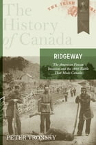 Ridgeway: The American Fenian Invasion And The 1866 Battle That Made Canad