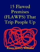 15 Flawed Premises (FLAWPS) That Trip People Up by Karen Money Williams