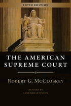The American Supreme Court: Fifth Edition by Robert G. McCloskey