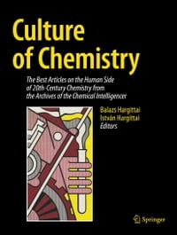 Culture of Chemistry: The Best Articles on the Human Side of 20th-Century Chemistry from the…