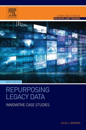 Repurposing Legacy Data Innovative Case Studies