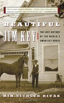Book Beautiful Jim Key: The Lost History of the World's Smartest Horse by Mim E. Rivas