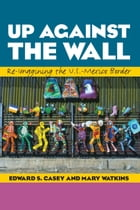 Up Against the Wall: Re-Imagining the U.S.-Mexico Border
