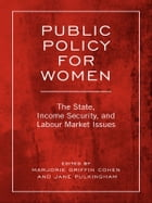 Public Policy For Women: The State, Income Security, and Labour Market Issues