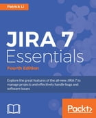 JIRA 7 Essentials - Fourth Edition by Patrick Li
