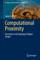Computational Proximity: Excursions in the Topology of Digital Images by James F. Peters