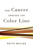 How Cancer Crossed the Color Line by Keith Wailoo