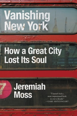 Book Vanishing New York: How a Great City Lost Its Soul by Jeremiah Moss