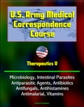U.S. Army Medical Correspondence Course: Therapeutics V - Microbiology, Intestinal Parasites, Antiparasitic Agents, Antibiotics, Antifungals, Antihistamines, Antimalarial, Vitamins b86e4411-214e-4ac6-a438-904242a5f2fd