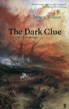 The Dark Clue by James Wilson