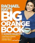 Rachael Ray's Big Orange Book: Her Biggest Ever Collection of All-New 30-Minute Meals Plus Kosher Meals, Mealsfor One, Veggie Dinne by Rachael Ray