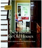 New Rooms for Old Houses: Beautiful Additions for the Traditional Home by Frank Shirley
