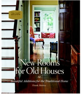 Book New Rooms for Old Houses: Beautiful Additions for the Traditional Home by Frank Shirley