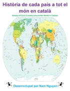 Història de cada país a tot el món en català: History of Each Country around the World in Catalan by Nam Nguyen