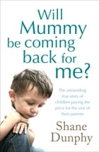 Will Mummy Be Coming Back for Me? by Shane Dunphy