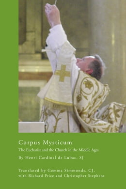 Book Corpus Mysticum: The Eucharist and the Church in the Middle Ages by Henri Cardinal de Lubac, S.J.