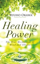 Healing Power: The True Mechanism of Mind and Illness by Ryuho Okawa