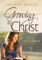 Growing in Christ by Kwabena Donkor