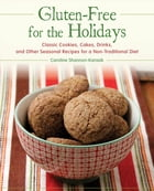 Gluten-Free for the Holidays: Classic Cookies, Cakes, Drinks, and Other Seasonal Recipes for a Nontraditional Diet by Caroline Shannon-Karasik