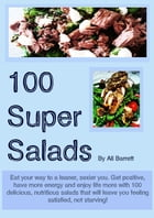 100 Super Salads: Eating healthy doesn't have to be boring! by Ali Barrett