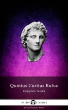 Delphi Complete Works of Quintus Curtius Rufus (Illustrated) by Quintus Curtius Rufus