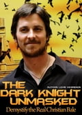 Christian Bale! The Dark Knight Unmasked: Demystify the Real Christian Bale