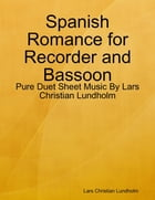 Spanish Romance for Recorder and Bassoon - Pure Duet Sheet Music By Lars Christian Lundholm by Lars Christian Lundholm