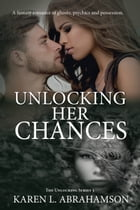 Unlocking Her Chances: A fantasy romance of ghosts, psychics and possession. by Karen L. Abrahamson