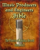 Music Producers and Engineers Bible: The Process of Making a Record Vol. 2: Studio Techniques by John D. Thomas