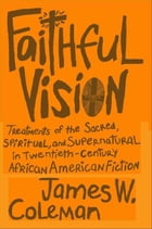 Faithful Vision: Treatments of the Sacred, Spiritual, and Supernatural in Twentieth-Century African…