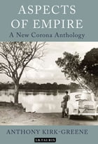 Aspects of Empire: A New Corona Anthology by Anthony Kirk-Greene