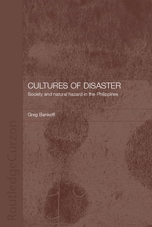 Cultures of Disaster Society and Natural Hazard in the Philippines