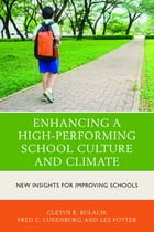 Enhancing a High-Performing School Culture and Climate: New Insights for Improving Schools by Les Potter, Ed. D., academic chair, associate professor, college of education, Daytona State College