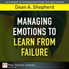 Managing Emotions to Learn from Failure by Dean A. Shepherd