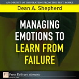Book Managing Emotions to Learn from Failure by Dean A. Shepherd